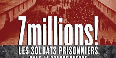 image - EXPOSITION |7 MILLIONS ! LES SOLDATS PRISONNIERS DANS LA GRANDE GUERRE